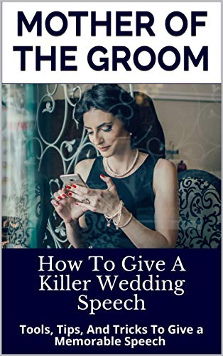 Mother of the Groom: How To Give A Killer Wedding Speech (The Wedding Mentor Book 5)