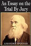 Essay on the Trial by Jury, Lysander Spooner, 1612030297