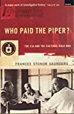 Who Paid the Piper? : CIA and the Cultural Cold War