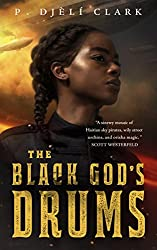 The Black God's Drums by P. Djèlí Clark, Tor.com publishing