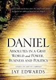img - for Daniel Absolutes in a Gray World and Power, Business and Politics Volumes One and Two Combined book / textbook / text book