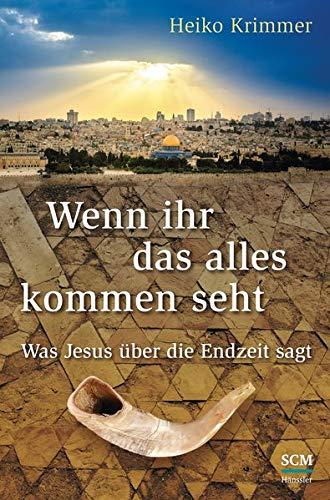 Wenn ihr das alles kommen seht: Was Jesus über die Endzeit sagt