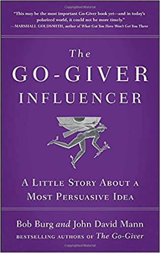 The go giver influencer a little story about a most persuasive idea the go giver influencer a little story about a most persuasive idea bob burg john david mann 9781591846376 amazon books fandeluxe Choice Image