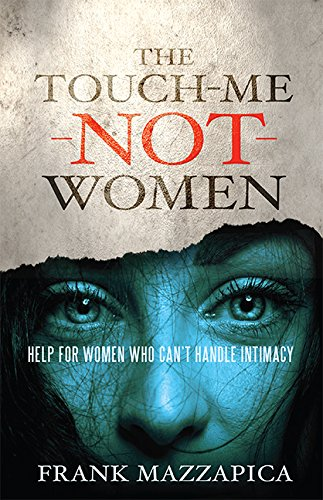 Touch-Me-Not Woman: Help For Women Who Can't Handle Intimacy