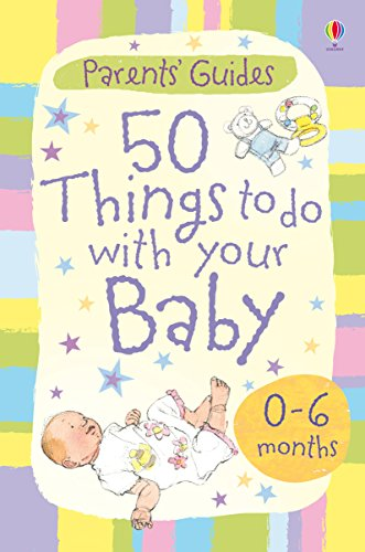 50 Things to Do with Your Baby: 0-6 months: For tablet devices (Usborne Parents' Cards) (English Edition)