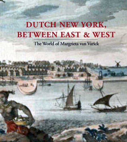 Dutch New York, between East and West: The World of Margrieta van Varick by