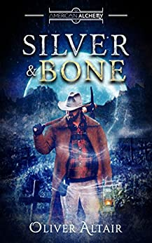 Silver & Bone (American Alchemy Book 1) by [Altair, Oliver]