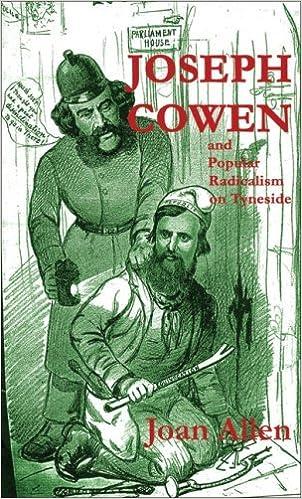 Joseph Cowen and Popular Radicalism on Tyneside, 1829-1900 by Joan Allen (2007-11-01)