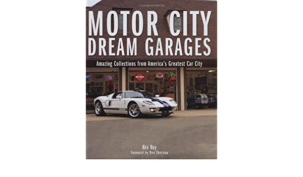Motor City Dream Garages: Amazing Collections from Americas Greatest Car City: Amazon.es: Rex Roy, Don Sherman: Libros en idiomas extranjeros