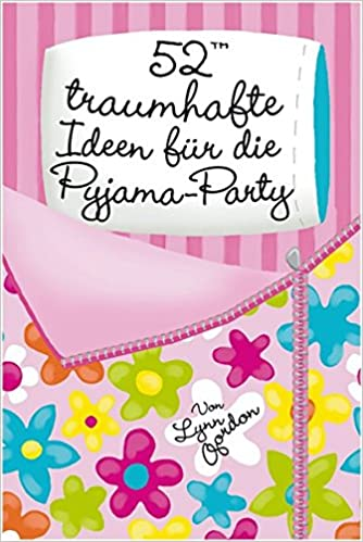 52(TM) Traumhafte Ideen Für Die Pyjama Party: Amazon.de: Lynn Gordon: Bücher