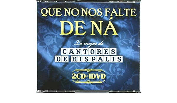 Que No Nos Falte De Na -Lo Mejor De ...: Cantores de Hispalis: Amazon.es: Música