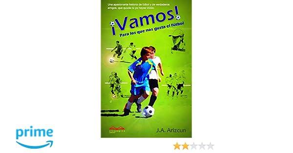 Amazon.com: Vamos: Para los que nos gusta el fútbol (Spanish Edition) (9781511791823): J. A. Arizcun: Books