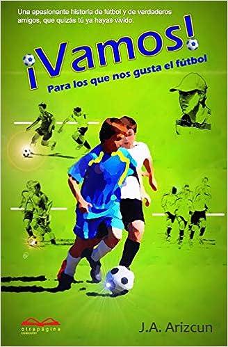 Vamos: Para los que nos gusta el fútbol: Amazon.es: J. A. Arizcun: Libros