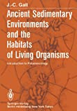 Ancient Sedimentary Environments and the Habitats of Living Organisms : Introduction to Palaeoecology, Gall, J. C., 3642689116