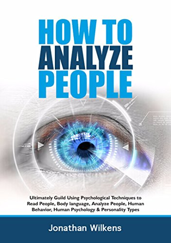 How To Analyze People: Ultimate Guild Using Psychological Techniques  to Read People, Body Language, Analyze People, Human Behavior, Human Psychology & Personality Types