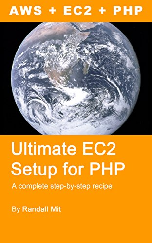 Ultimate EC2 Setup for PHP: A complete step-by-step recipe for running a PHP website on AWS EC2