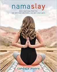 Namaslay: Rock Your Yoga Practice, Tap Into Your Greatness ...