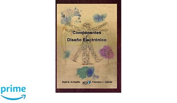 Componentes y diseño electrónico (Fuera de colección): Amazon.es: Basil M. Al-hadithi, Francisco J. Gabiola: Libros