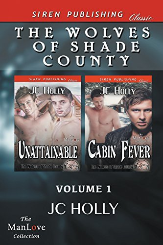 The Wolves of Shade County, Volume 1 [Unattainable: Cabin Fever] (Siren Publishing Classic Manlove)