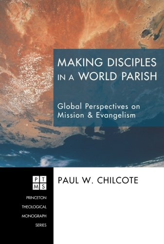 Making Disciples in a World Parish: Global Perspectives on Mission & Evangelism (Princeton Theological Monograph)