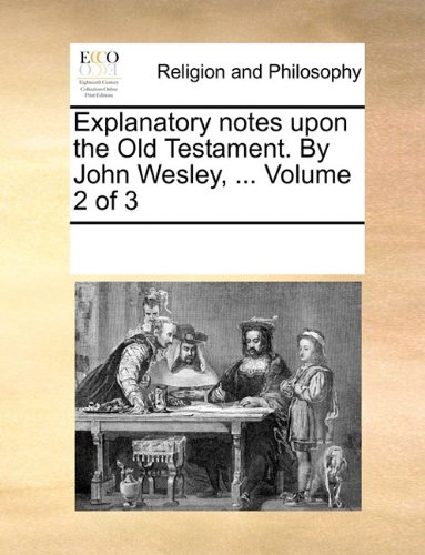 Explanatory notes upon the Old Testament. By John Wesley, ...  Volume 2 of 3