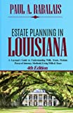 Estate Planning in Louisiana, 4th Edition: A Layman s Guide to Understanding Wills, Trusts, Probate, Power of Attorney, Medicaid, Living Wills & Taxes