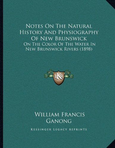 Download Notes On The Natural History And Physiography Of New Brunswick: On The Color Of The Water In New Brunswick Rivers (1898) ebook