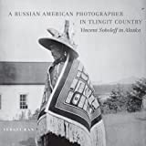 A Russian American Photographer in Tlingit Country, Sergei Kan and Vincent Soboleff, 0806142901