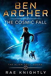 Ben Archer and the Cosmic Fall: (A boy with an alien power - Book 1 in the Alien Skill Series - a gripping sci-fi adventure story for middle graders and teens) (Volume 1)