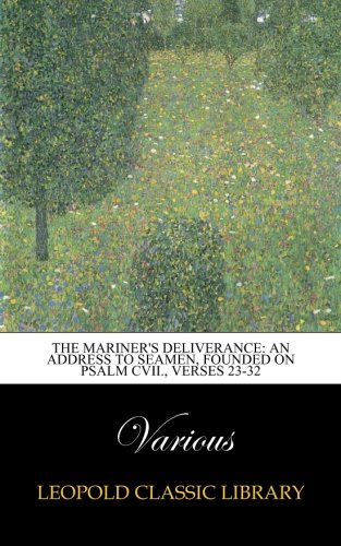 The mariner's deliverance: an address to seamen, founded on Psalm cvii., verses 23-32 PDF