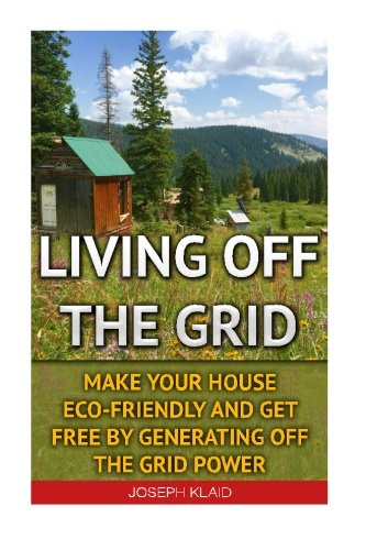 Living Off The Grid: Make Your House Eco-Friendly And Get Free By Generating Off The Grid Power: EMP Survival, EMP Survival books, EMP Survival ... EMP survival fiction, Living off the grid