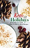 Keto for the Holidays: 40 Healthy Low Carb High Fat Macros Based Recipes