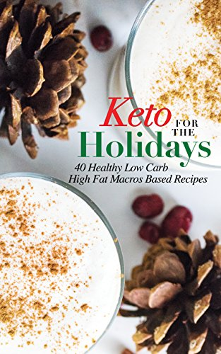Keto for the Holidays: 40 Healthy Low Carb High Fat Macros Based Recipes by Christine Hronec