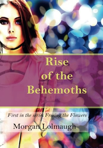 Download Freeing The Flowers: Rise Of The Behemoths (Garden Of Life) (Volume 1) pdf epub