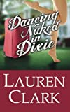 Dancing Naked in Dixie, Lauren Clark, 0984725040