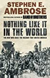 img - for Nothing Like It in the World: The Men Who Built the Railway That United America by Stephen E. Ambrose (2005-09-05) book / textbook / text book