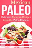 Mexican Paleo: Delicious Mexican Recipes from the Paleo Kitchen (Mexican Paleo Cookbook)