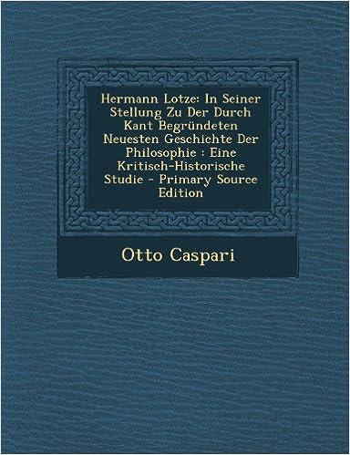 Hermann Lotze: In Seiner Stellung Zu Der Durch Kant Begründeten Neuesten Geschichte Der Philosophie : Eine Kritisch-Historische Studie