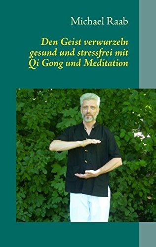 Den Geist verwurzeln - gesund und stressfrei mit Qi Gong und Meditation