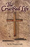 The Crucified Life, Dennis Corle, 1932744363