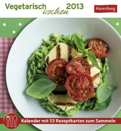 Vegetarisch kochen 2013: Kalender mit 53 Rezeptkarten zum Sammeln