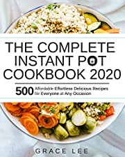 The Complete Instant Pot Cookbook 2020: 500 Affordable Effortless Delicious Recipes for Everyone at Any Occasion