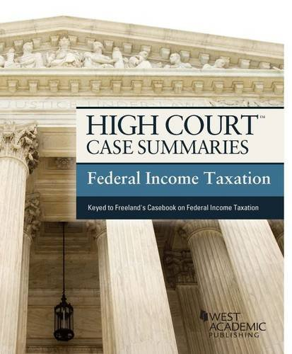 High Court Case Summaries, Federal Income Taxation (Keyed to Freeland)