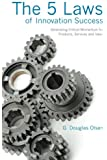 The 5 Laws of Innovation Success: Generating Critical Momentum for Products, Services and Ideas