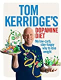 Tom Kerridge's Dopamine Diet: My low-carb, stay-happy way to lose weight (print edition)
