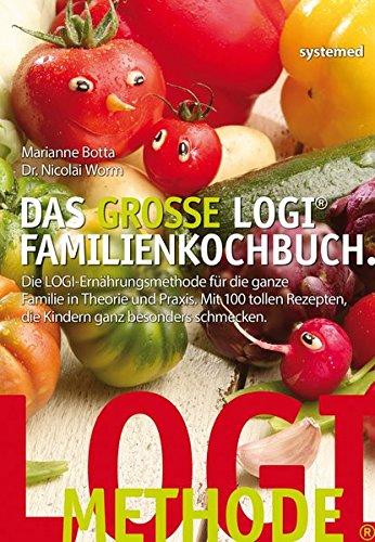 Das große LOGI-Familienkochbuch - Die LOGI-Ernährungsmethode für die ganze Familie in Theorie und Praxis