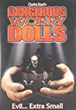 DANGEROUS WORRY DOLLS by Full Moon Entertainment by Charles Band