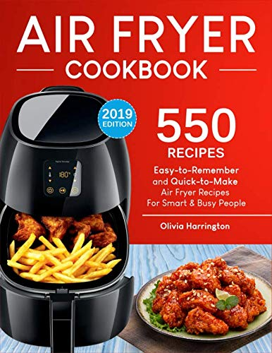 Air Fryer Cookbook: 550 Easy-to-Remember and Quick-to-Make Air Fryer Recipes For Smart and Busy People
