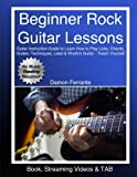Beginner Rock Guitar Lessons: Guitar Instruction Guide to Learn How to Play Licks, Chords, Scales, Techniques, Lead &...