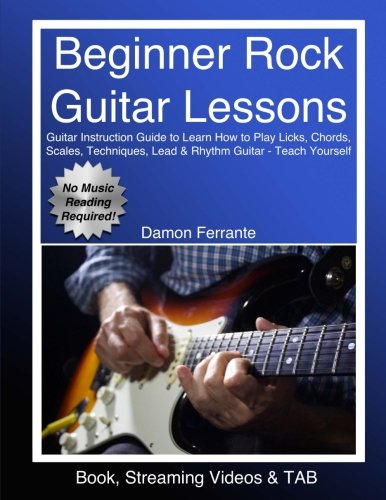 Beginner Rock Guitar Lessons: Guitar Instruction Guide to Learn How to Play Licks, Chords, Scales, Techniques, Lead & Rhythm Guitar - Teach Yourself (Book, Streaming Videos & TAB) (Rock Songs For Dummies)